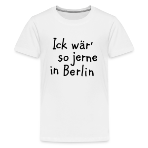 Ick wär so jerne in Berlin Teenager T-Shirt - Teenager Premium T-Shirt