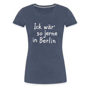 Ick wär so jerne in Berlin S-3XL T-Shirt - Frauen Premium T-Shirt