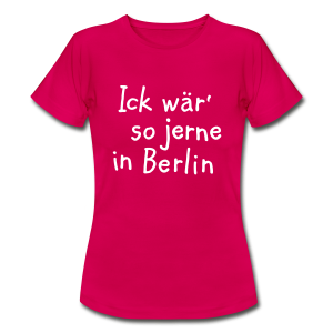 Ick wär so jerne in Berlin T-Shirt - Frauen T-Shirt