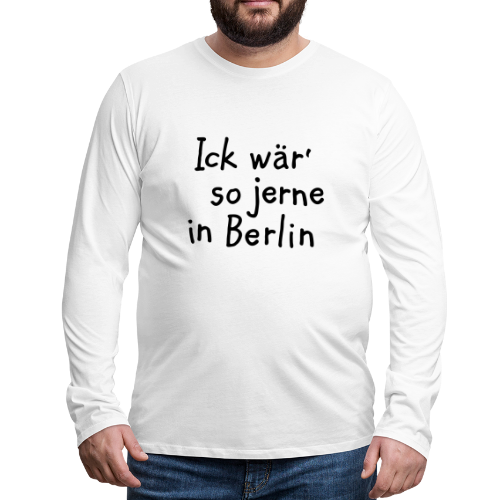 Ick wär so jerne in Berlin Langarmshirt - Männer Premium Langarmshirt