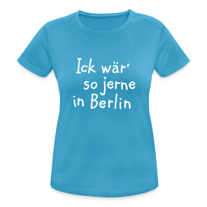Ick wär so jerne in Berlin Funktionsshirt - Frauen T-Shirt atmungsaktiv