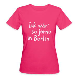 Ick wär so jerne in Berlin Bio T-Shirt - Frauen Bio-T-Shirt