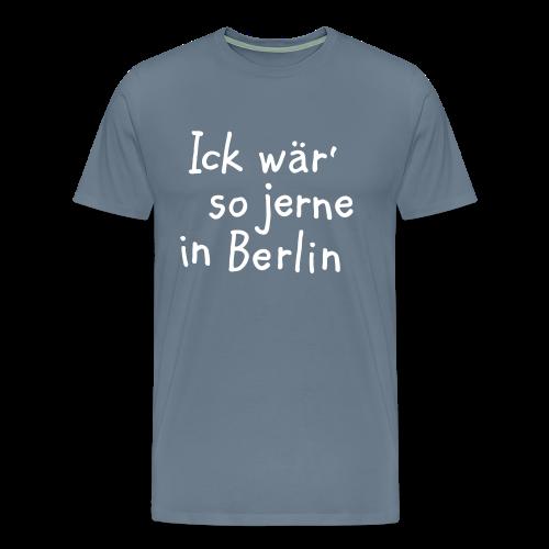 Ick wär so jerne in Berlin S-5XL T-Shirt - Männer Premium T-Shirt