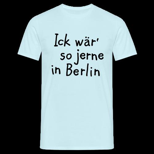 Ick wär so jerne in Berlin T-Shirt - Männer T-Shirt