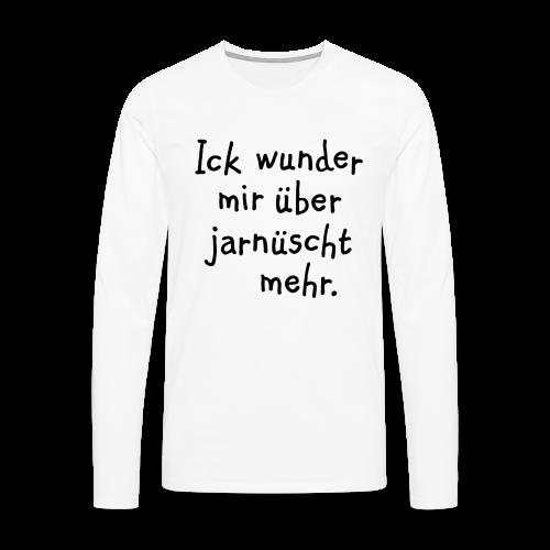 Ick wunder mir über jarnüscht mehr - Berlin Langarmshirt - Männer Premium Langarmshirt