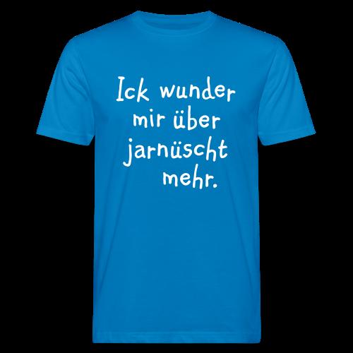 Ick wunder mir über jarnüscht mehr - Berlin Bio T-Shirt - Männer Bio-T-Shirt