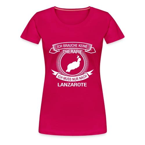 Ich brauche keine Therapie. Muss nach Lanzarote - Frauen Premium T-Shirt