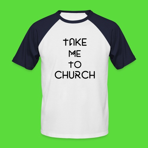 Take Me To Church Tee - Men's Baseball T-Shirt