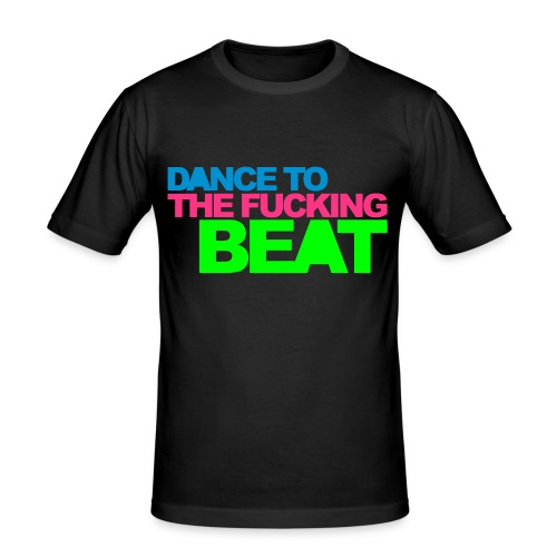 Slimfit Dance to the fucking beat - Männer Slim Fit T-Shirt