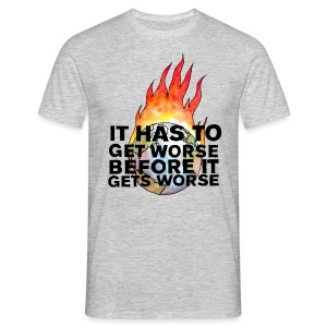 It Has to Get Worse - Men's T-Shirt