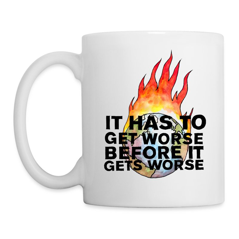 It Has to Get Worse - Mug