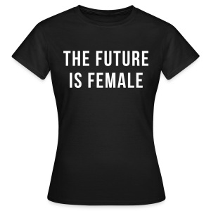Future Is Female Quote T-shirts - T-shirt dam