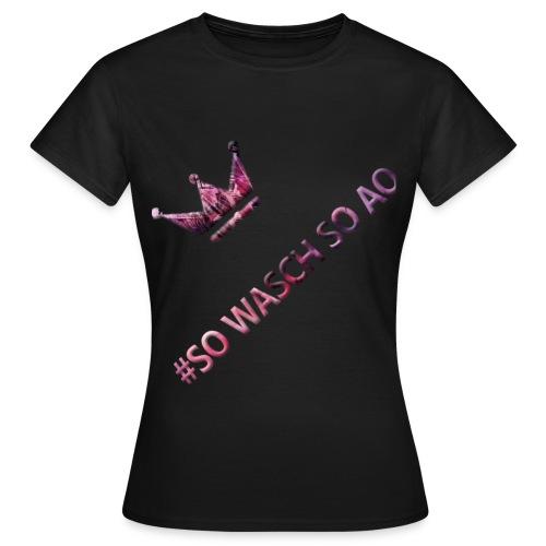 #SOWASCHSOAO Shirt Frau - Frauen T-Shirt