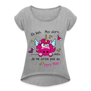 T-shirt mr Femme Licorne - Eh beh, Moi alors je ne crois pas au Père Noël! - T-shirt à manches retroussées Femme