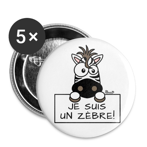 Lot de 5 badges 56mm, Je suis un Zèbre - Badge grand 56 mm