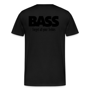 BASS Forget all your Trebles S-5XL T-Shirt - Männer Premium T-Shirt