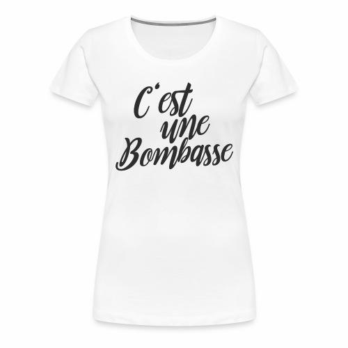 Modèle femme - C'est une bombasse ! - T-shirt Premium Femme