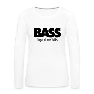 BASS Forget all your Trebles Langarmshirt - Frauen Premium Langarmshirt