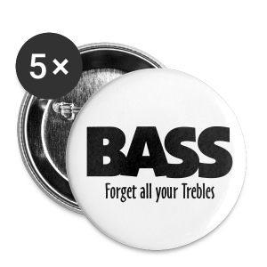BASS Forget all your Trebles Anstecker - Buttons klein 25 mm