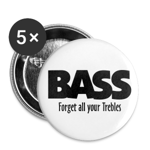 BASS Forget all your Trebles Anstecker - Buttons mittel 32 mm