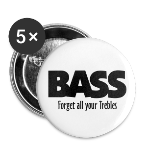 BASS Forget all your Trebles Anstecker - Buttons groß 56 mm
