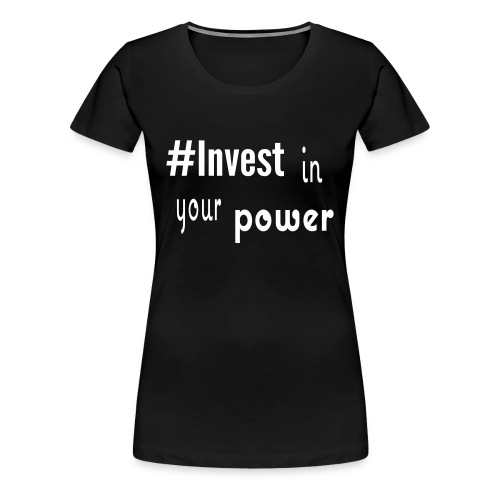 #Invest Power Shirt - Women's Premium T-Shirt