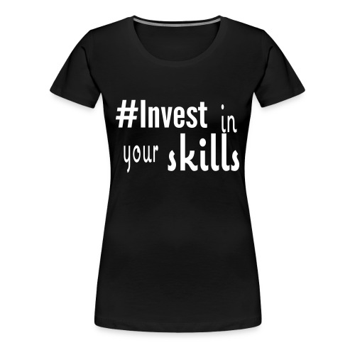 #Invest Skill Shirt - Women's Premium T-Shirt
