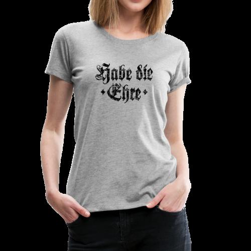 Habe die Ehre (Vintage/Schwarz) S-3XL T-Shirt - Frauen Premium T-Shirt