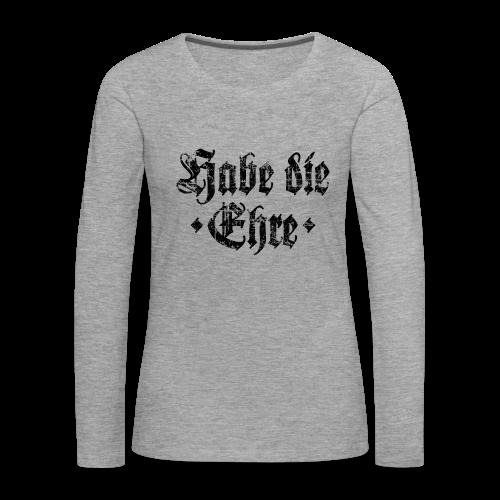 Habe die Ehre (Vintage/Schwarz) Langarmshirt - Frauen Premium Langarmshirt