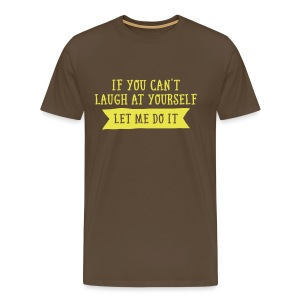 Funny mannen T-shirt If you can't laught at yourself... - Mannen Premium T-shirt