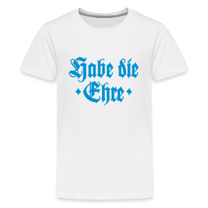Habe die Ehre Teenager T-Shirt - Teenager Premium T-Shirt