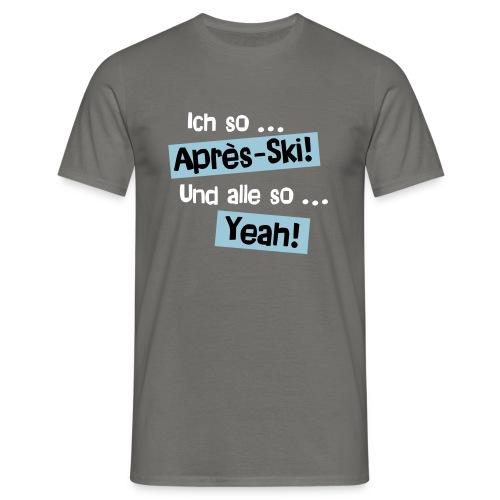 Ich so Après-Ski und alle so YEAH - Männer T-Shirt