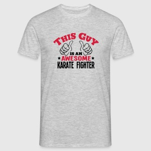this guy is an awesome karate fighter 2c - Men's T-Shirt