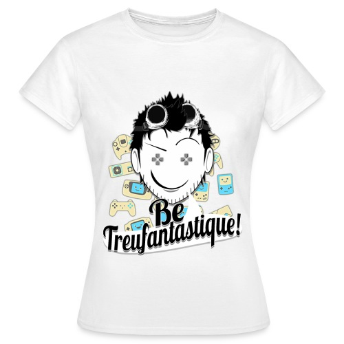 Be Treufantastique!© - Noob ♥ ⇨ ♀ - T-shirt Femme