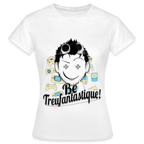 Be Treufantastique!© - Noob ♥ ⇨ ♀ - T-shirt Femme