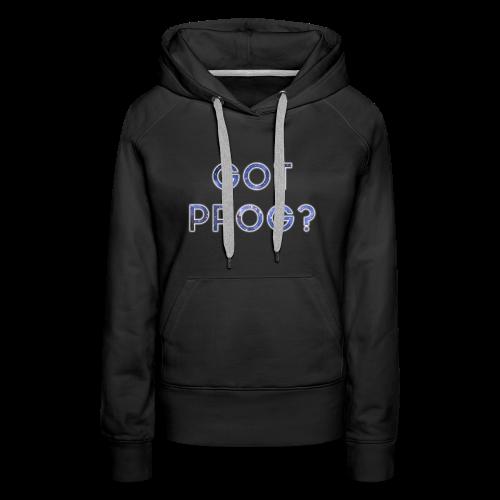 Prog Snob - Got Prog? - Hoodie for women - Women's Premium Hoodie