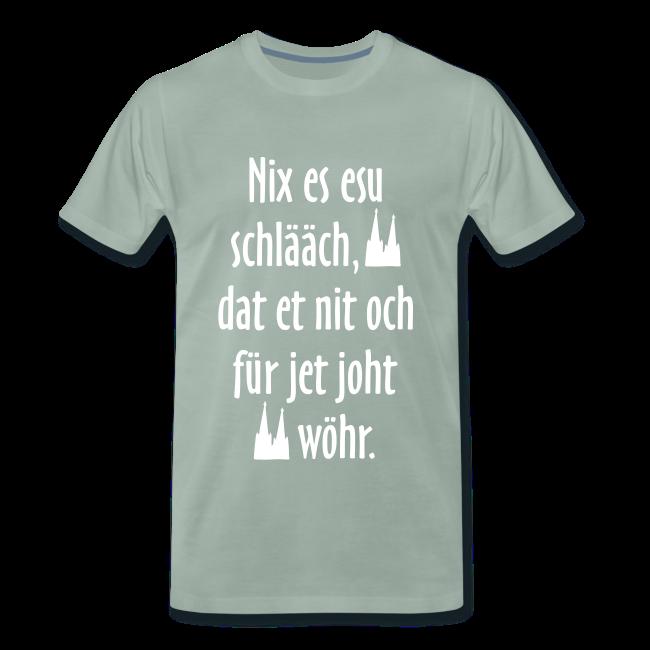 Nix es esu schlääch (Weiß) Kölner Spruch - Kölsche Sprüche