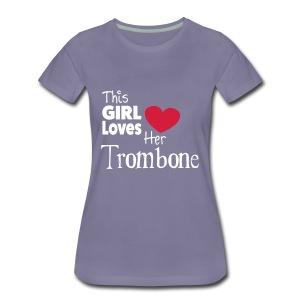This Girl Loves Her Tombone,  Shirt - Women's Premium T-Shirt