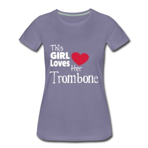 This Girl Loves Her Tombone,  Shirt - Women's Premium T-Shirt