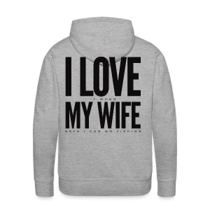 I Love it when wife says I can go fishing - Hoodie - Men's Premium Hoodie