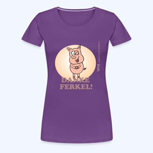 Danke Ferkel - Frauen Premium T-Shirt