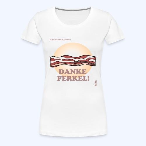 Danke Ferkel Bacon - Frauen Premium T-Shirt