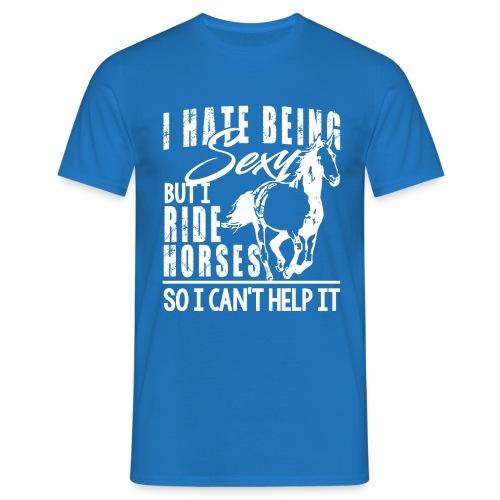 Sexy - ich reite Pferde - Männer T-Shirt