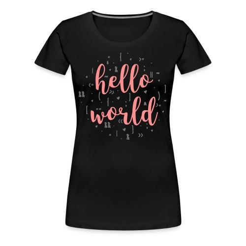 Hello World - 2 colors - Women's Premium T-Shirt