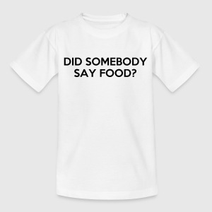 DID SOMEBODY SAY FOOD? Shirts - Kids' T-Shirt