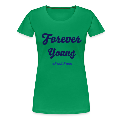 Forever Young - Frauen Premium T-Shirt