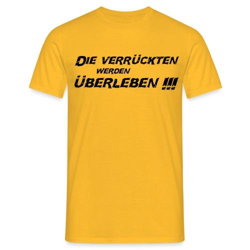 Die Verrückten werden Überleben Shirt Gelb - Männer T-Shirt