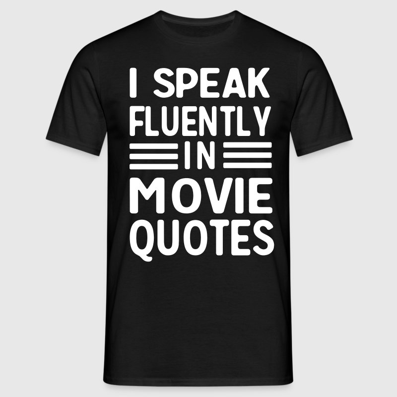 I speak fluently in movie quotes T-Shirts - Men's T-Shirt