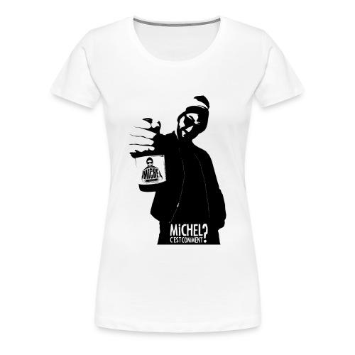 T-shirt Michel C'est Comment ? (femme) - T-shirt Premium Femme