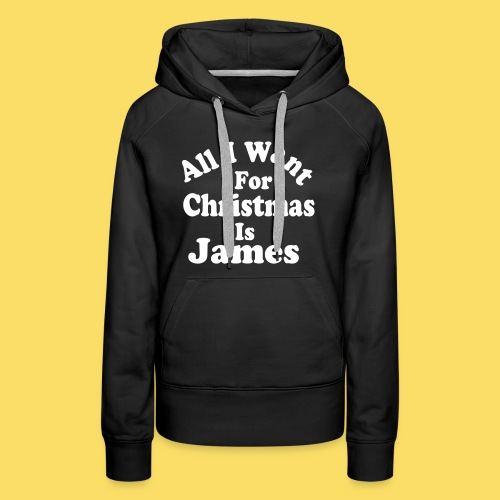 ↷♥All I want for Christmas is James Hoodie♥↶ - Women's Premium Hoodie